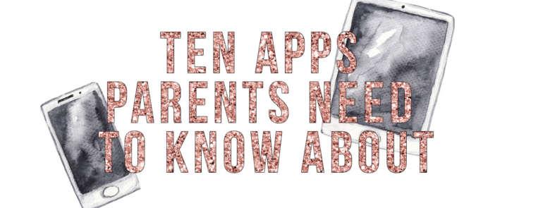 Ten Apps Parents Should Know About