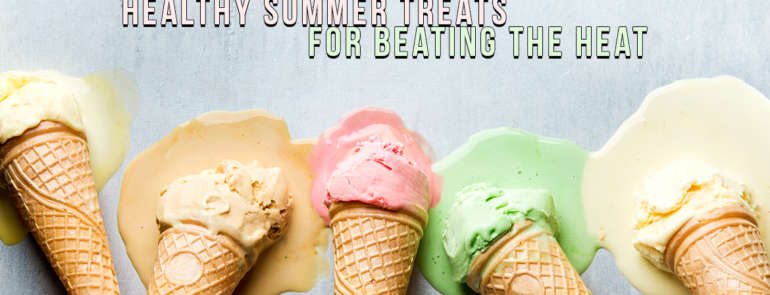 Healthy Summer Treats For Beating The Heat