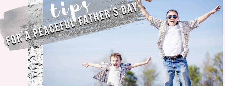 Tips For A Peaceful Father's Day!